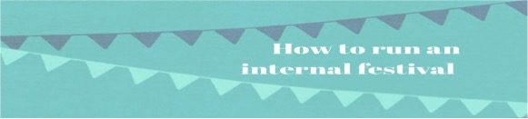 How to run an internal festival
