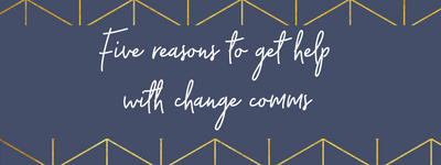 Five reasons to get help with change comms