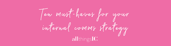 Ten must-haves for your internal comms strategy