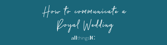 How to communicate a Royal Wedding