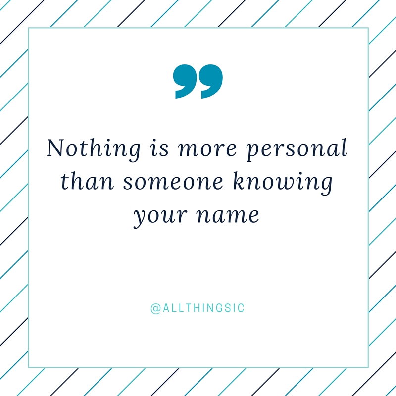 Nothing is more personal than someone knowing your name