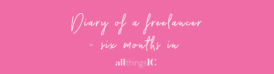 Diary of a freelancer – six months in…