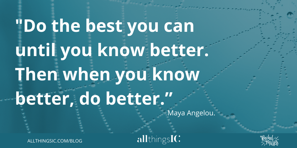 """Teal image with the text: do the best you can until you know better. Then when you know better, do better."""""""