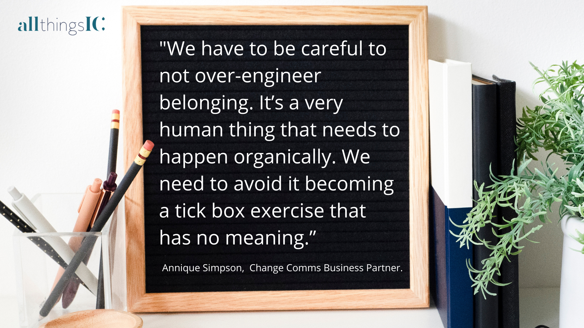 """Annique Simpson quote """"We have to be careful to not over-engineer belonging. It's a very human thing that needs to happen organically. We need to avoid it becoming a tick box exercise that has no meaning."""""""