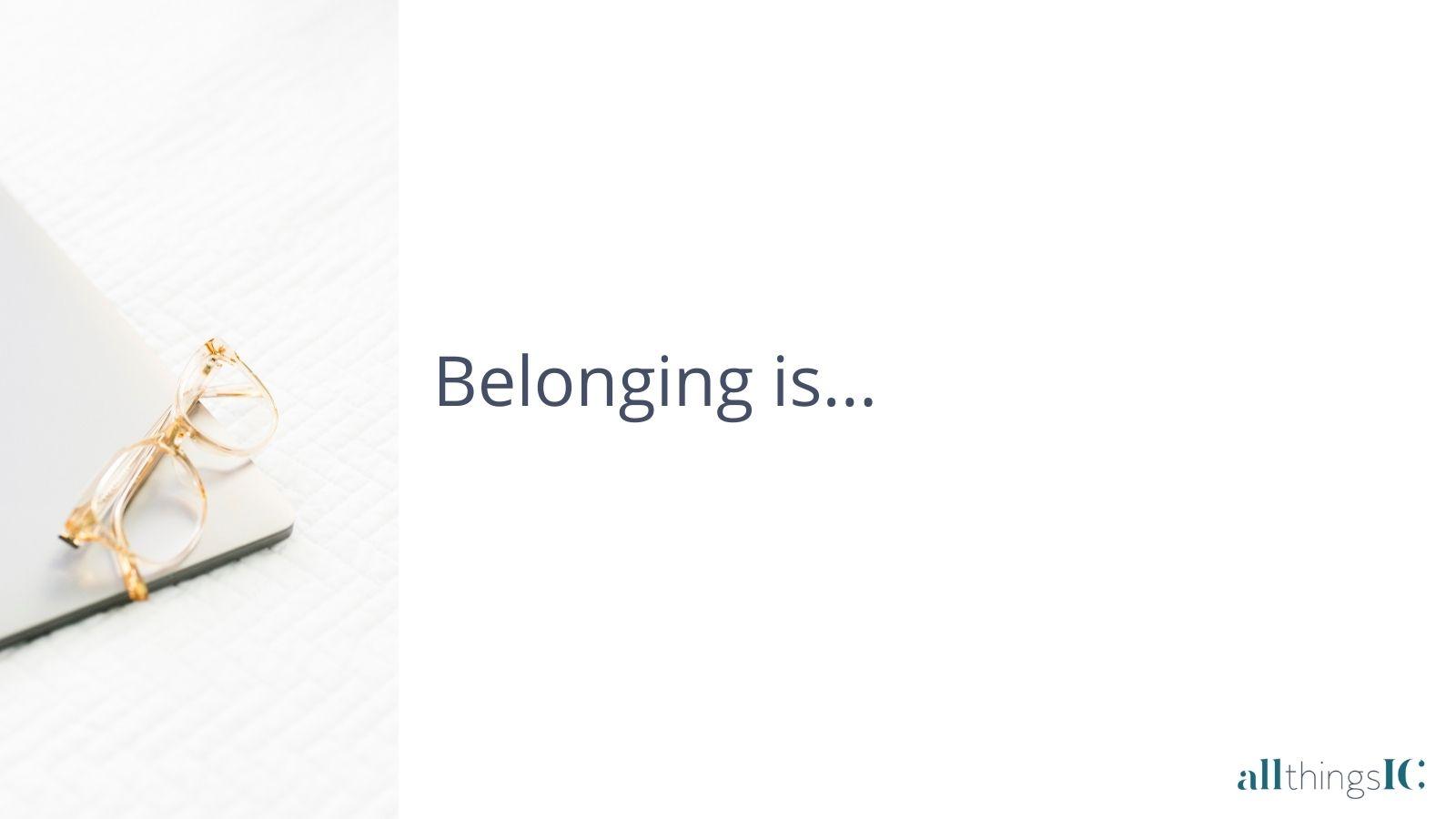 Belonging is...