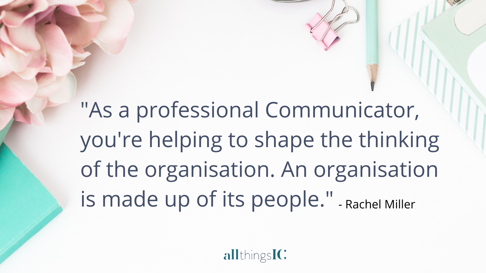 You're helping shape the thinking of the organisation. An organisation is made up of its people.