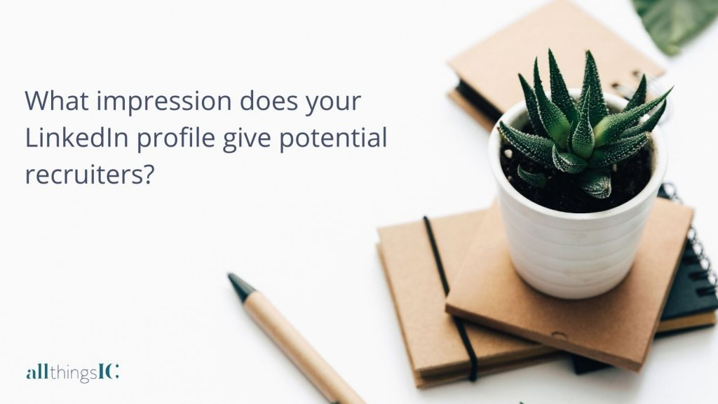 What impression does your LinkedIn profile give potential recruiters?