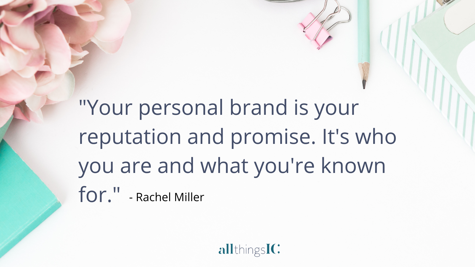 """""""Your personal brand is your reputation and promise. It's who you are and what you're known for."""""""