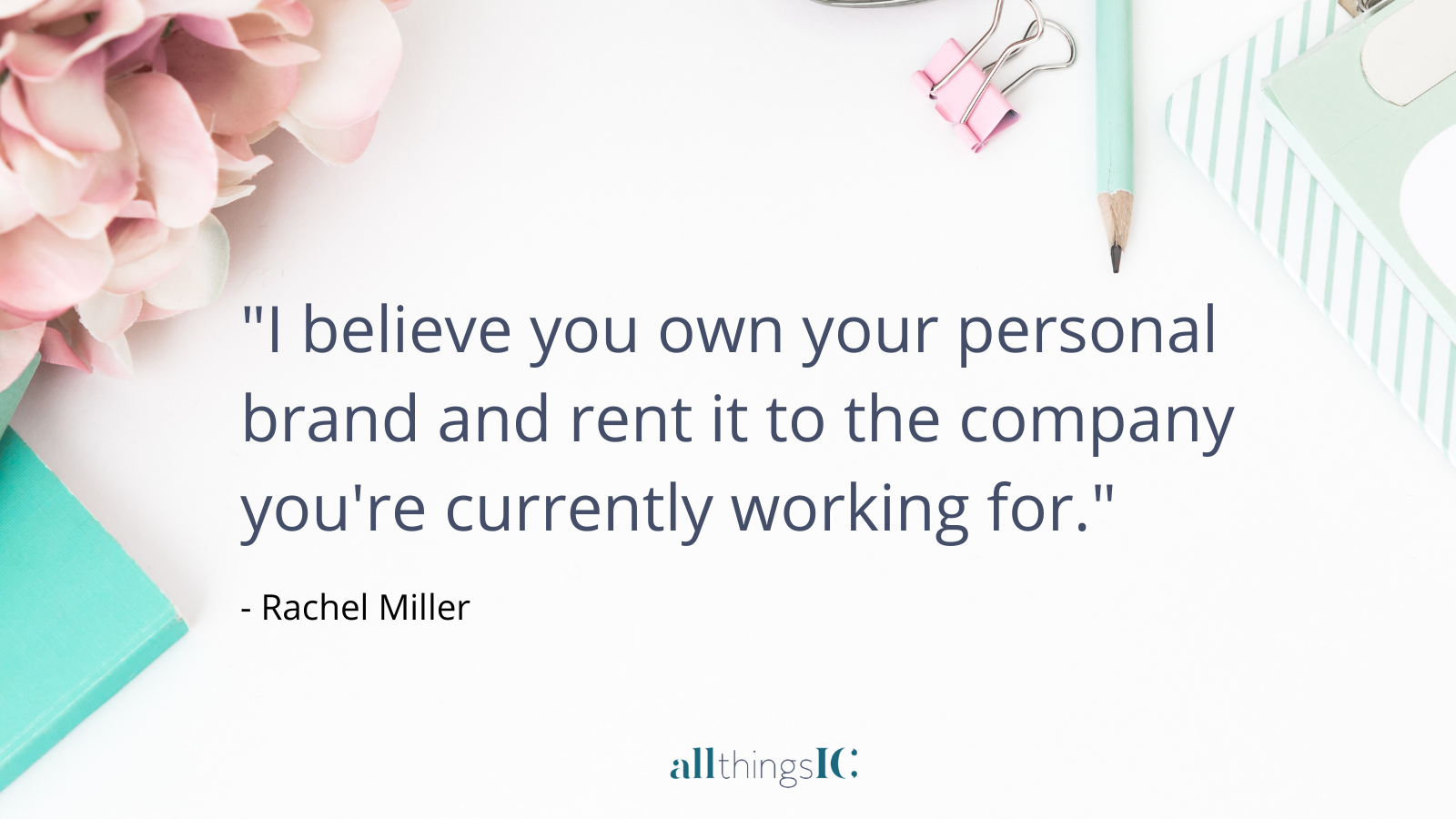 I believe that you own your personal brand and you rent it to the company that you're currently working for.