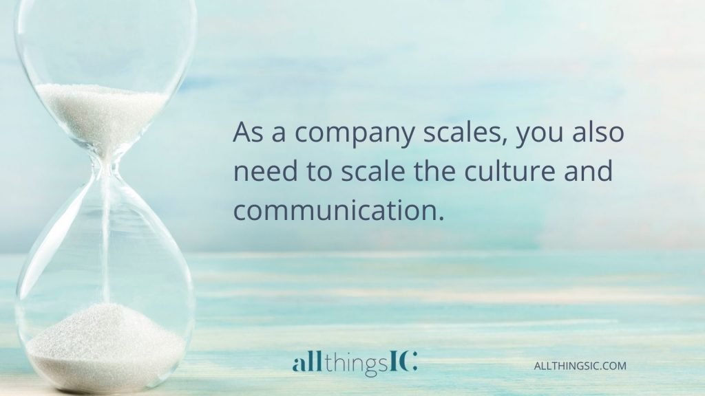 As a company scales, you also need to scale the culture and communication.