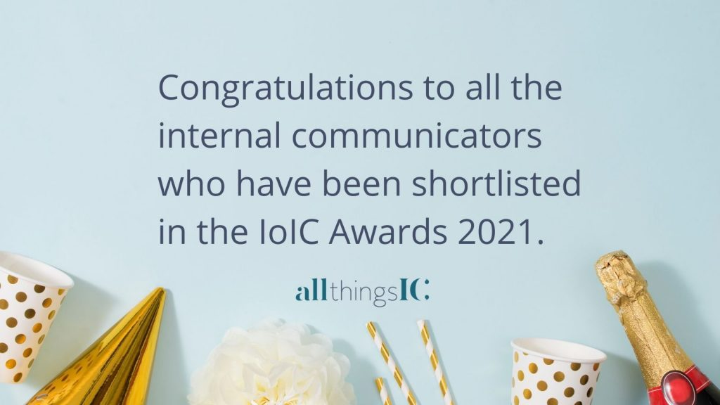 Congratulations to all the internal communicators who have been shortlisted in the IoIC Awards 2021.