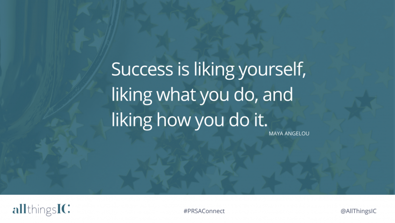 Maya Angelou - success is liking yourself, liking what you do and liking how you do it.